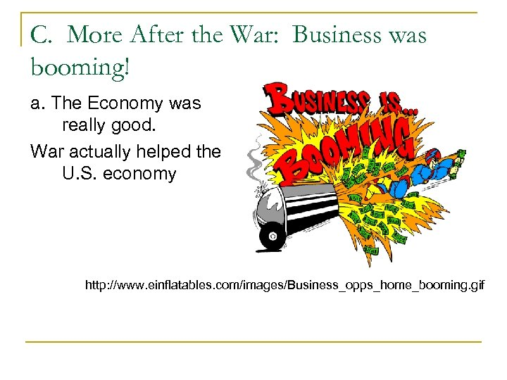C. More After the War: Business was booming! a. The Economy was really good.