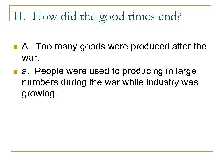 II. How did the good times end? n n A. Too many goods were