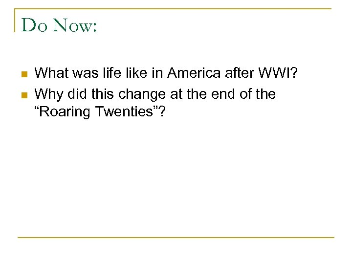 Do Now: n n What was life like in America after WWI? Why did