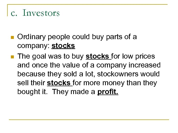 c. Investors n n Ordinary people could buy parts of a company: stocks The