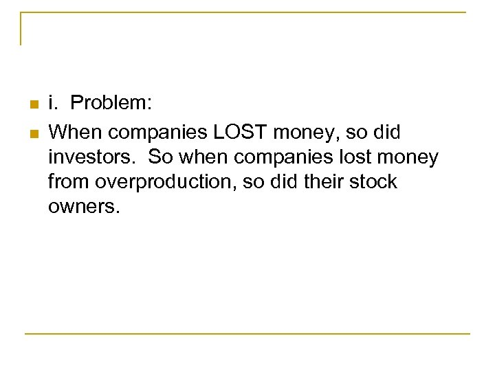 n n i. Problem: When companies LOST money, so did investors. So when companies