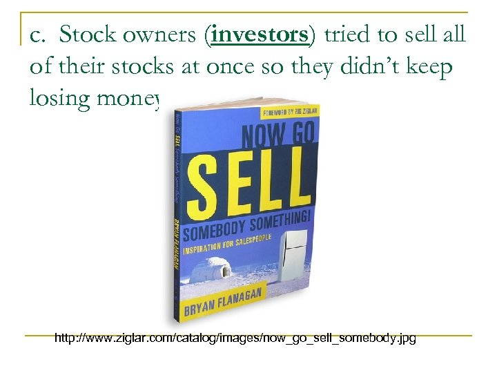 c. Stock owners (investors) tried to sell all of their stocks at once so