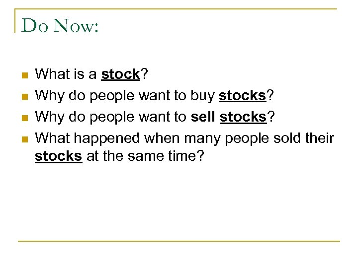 Do Now: n n What is a stock? Why do people want to buy