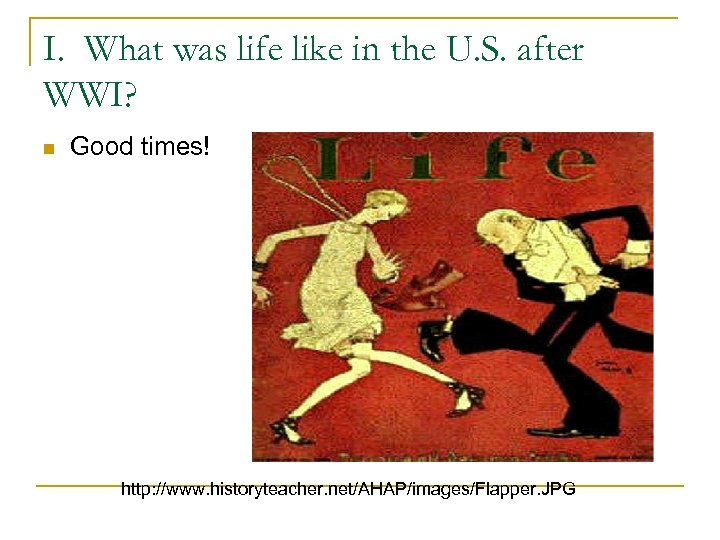 I. What was life like in the U. S. after WWI? n Good times!
