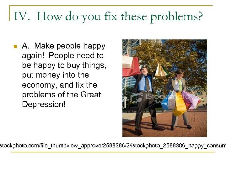 IV. How do you fix these problems? n A. Make people happy again! People