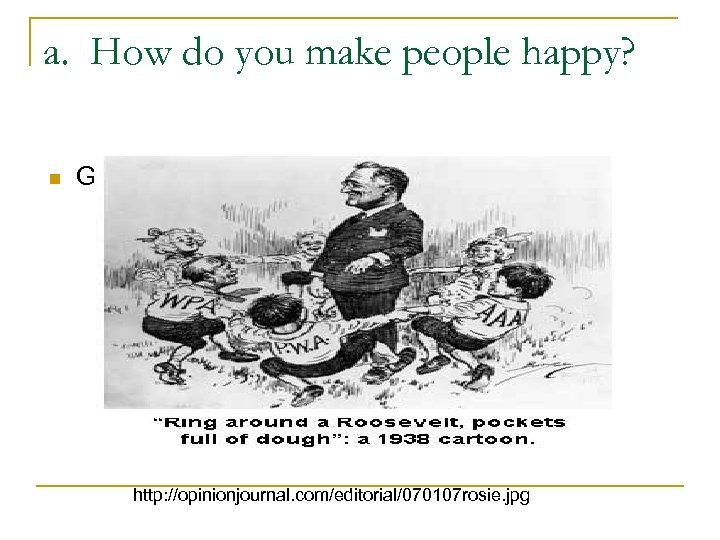 a. How do you make people happy? n Give them a New Deal! http: