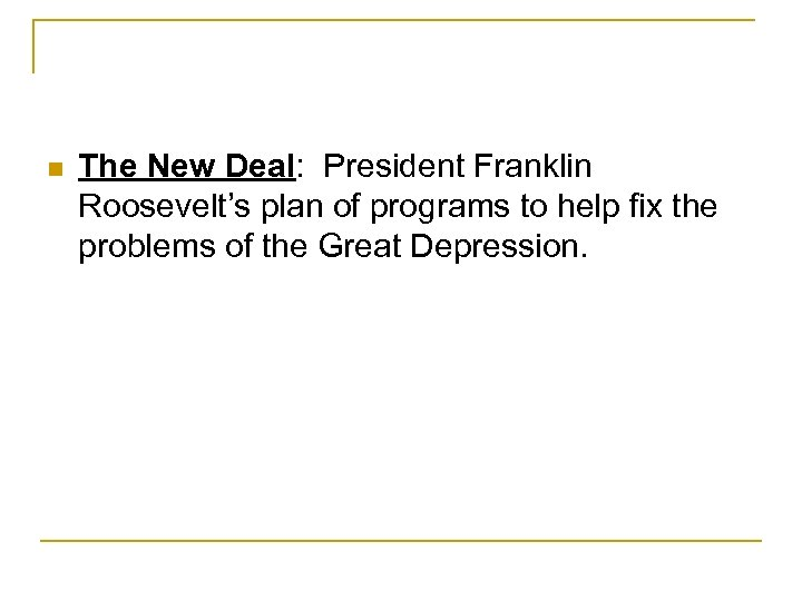 n The New Deal: President Franklin Roosevelt's plan of programs to help fix the