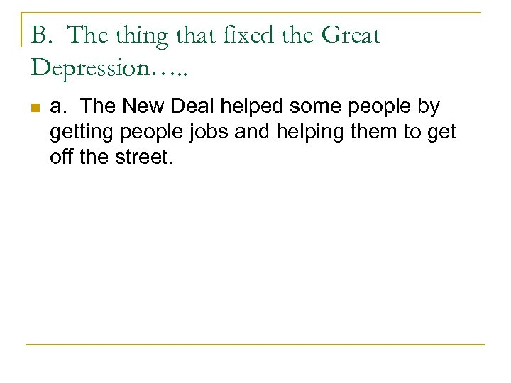 B. The thing that fixed the Great Depression…. . n a. The New Deal