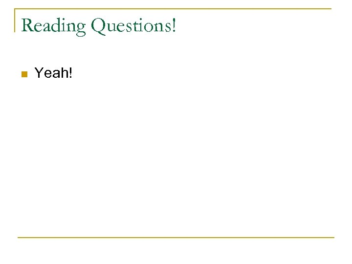Reading Questions! n Yeah!