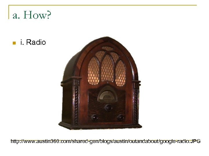a. How? n i. Radio http: //www. austin 360. com/shared-gen/blogs/austin/outandabout/google-radio. JPG