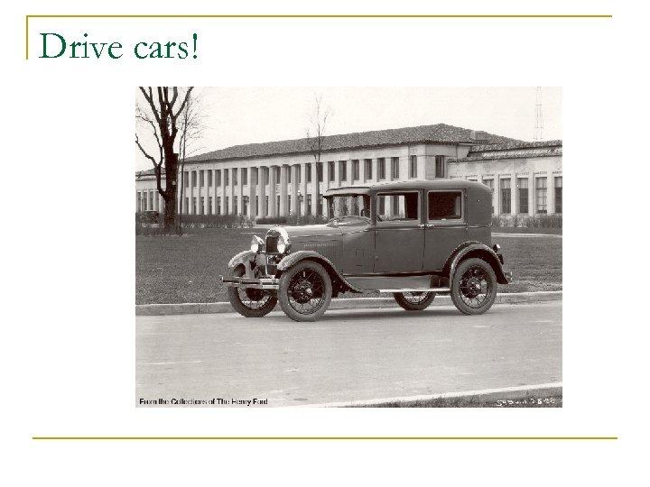 Drive cars!