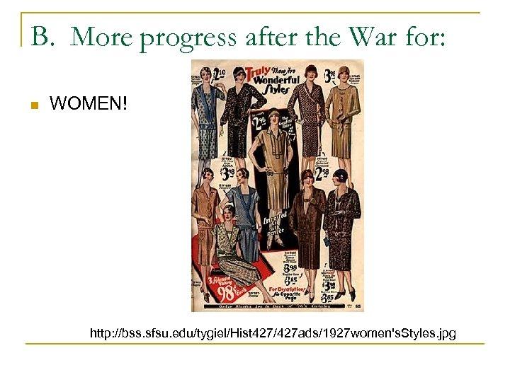 B. More progress after the War for: n WOMEN! http: //bss. sfsu. edu/tygiel/Hist 427/427