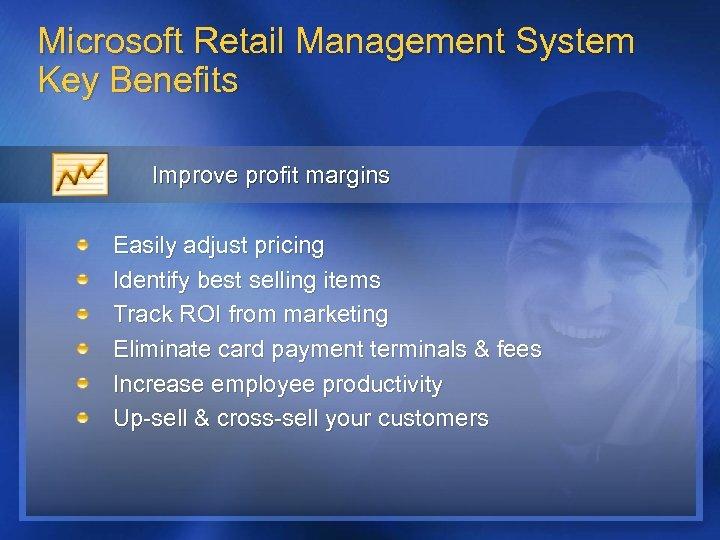 Microsoft Retail Management System Key Benefits Improve profit margins Easily adjust pricing Identify best