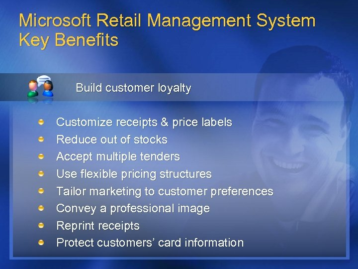 Microsoft Retail Management System Key Benefits Build customer loyalty Customize receipts & price labels