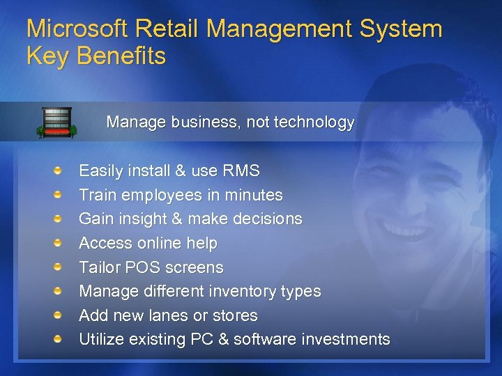 Microsoft Retail Management System Key Benefits Manage business, not technology Easily install & use