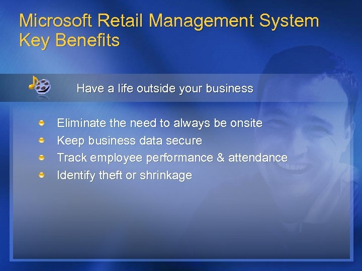 Microsoft Retail Management System Key Benefits Have a life outside your business Eliminate the