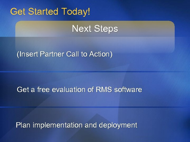 Get Started Today! Next Steps (Insert Partner Call to Action) Get a free evaluation