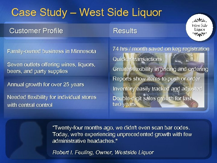 Case Study – West Side Liquor Customer Profile Family-owned business in Minnesota Seven outlets