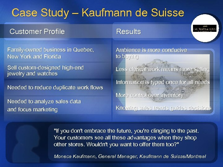 Case Study – Kaufmann de Suisse Customer Profile Results Family-owned business in Quebec, New