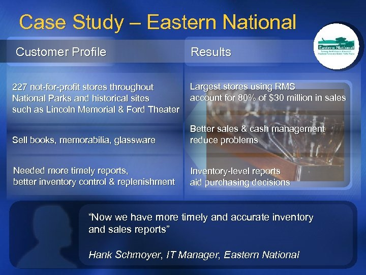 Case Study – Eastern National Customer Profile 227 not-for-profit stores throughout National Parks and