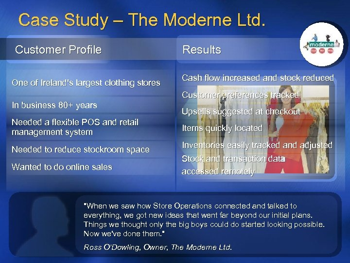 Case Study – The Moderne Ltd. Customer Profile One of Ireland's largest clothing stores
