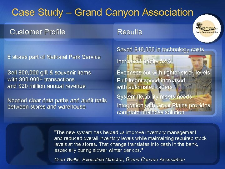 Case Study – Grand Canyon Association Customer Profile Results Saved $40, 000 in technology