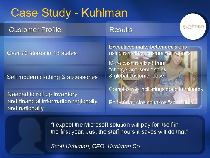 Case Study - Kuhlman Customer Profile Results Over 70 stores in 18 states Executives