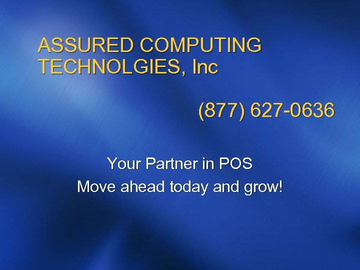 ASSURED COMPUTING TECHNOLGIES, Inc (877) 627 -0636 Your Partner in POS Move ahead today