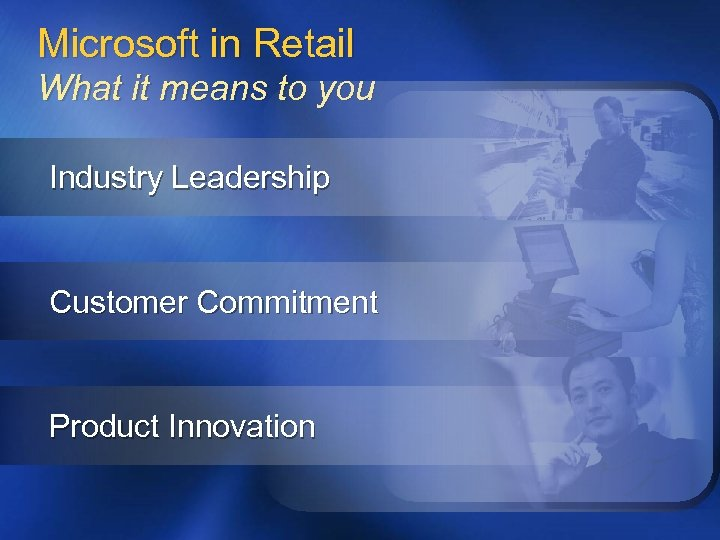Microsoft in Retail What it means to you Industry Leadership Customer Commitment Product Innovation