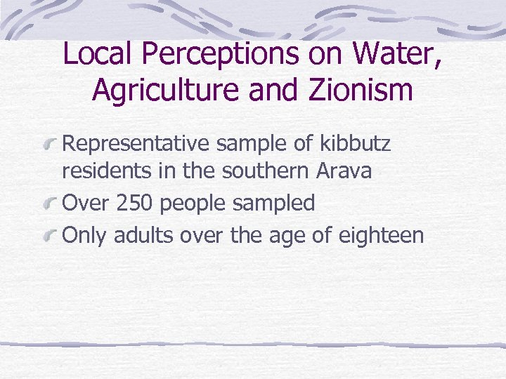 Local Perceptions on Water, Agriculture and Zionism Representative sample of kibbutz residents in the