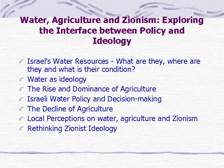 Water, Agriculture and Zionism: Exploring the Interface between Policy and Ideology Israel's Water Resources