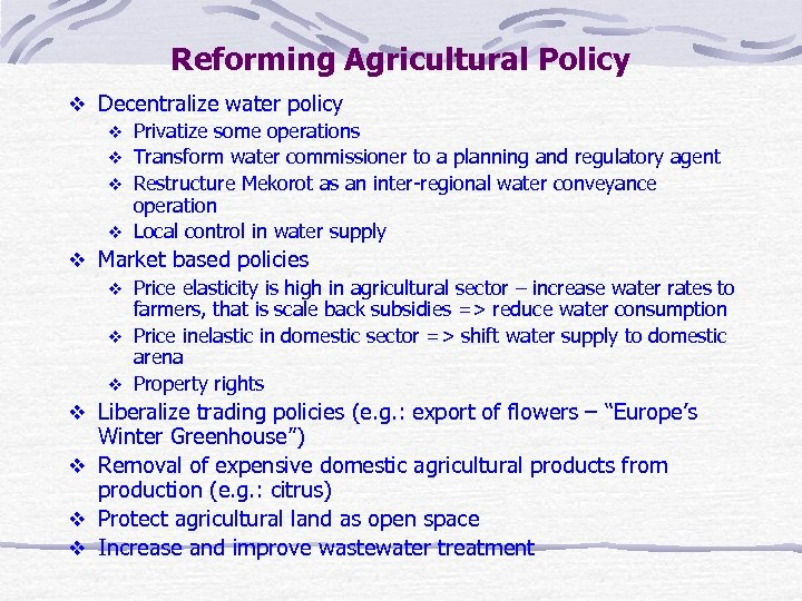 Reforming Agricultural Policy v Decentralize water policy v Privatize some operations v Transform water
