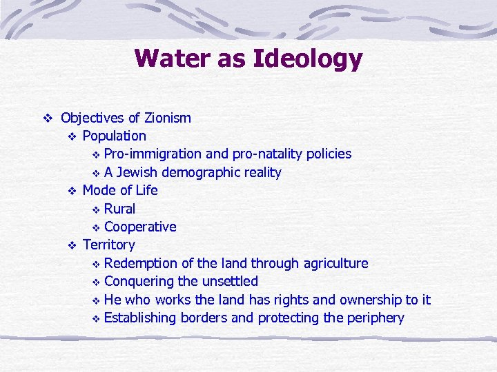 Water as Ideology v Objectives of Zionism Population v Pro-immigration and pro-natality policies v