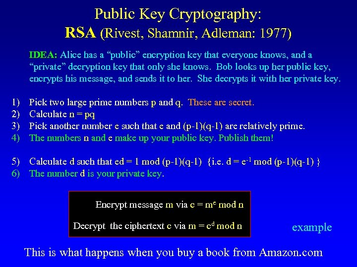 "Public Key Cryptography: RSA (Rivest, Shamnir, Adleman: 1977) IDEA: Alice has a ""public"" encryption"
