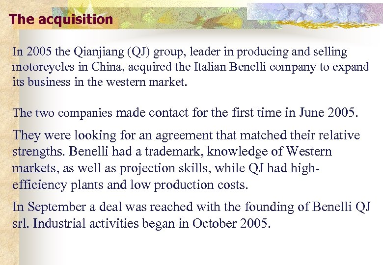 The acquisition In 2005 the Qianjiang (QJ) group, leader in producing and selling motorcycles