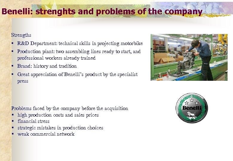 Benelli: strenghts and problems of the company Strengths § R&D Department: technical skills in