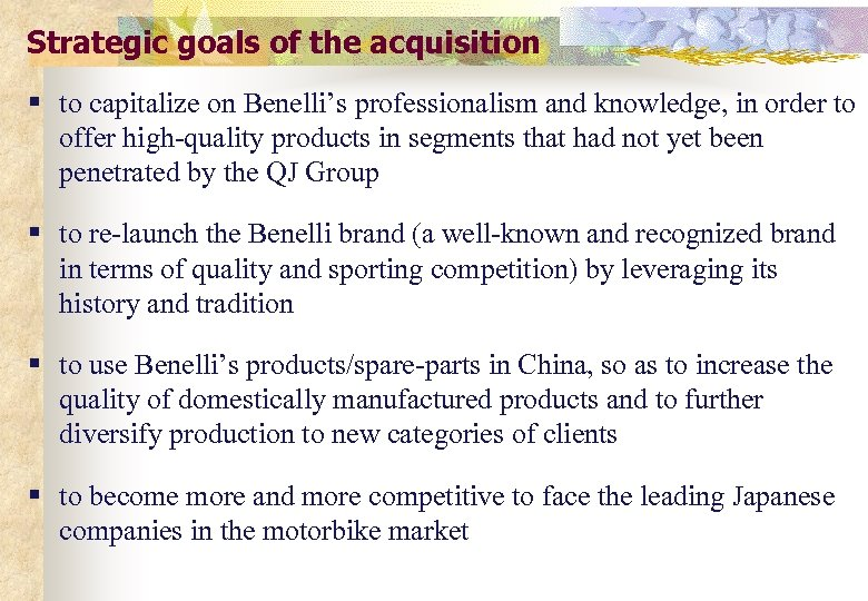 Strategic goals of the acquisition § to capitalize on Benelli's professionalism and knowledge, in