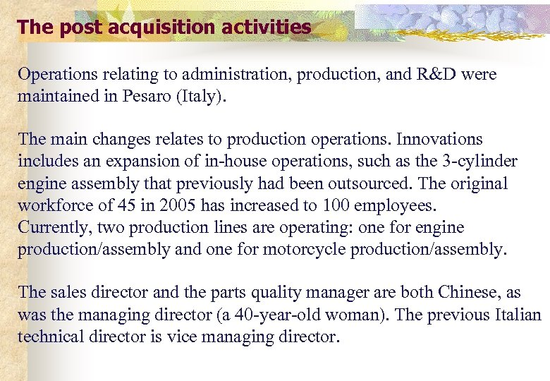 The post acquisition activities Operations relating to administration, production, and R&D were maintained in
