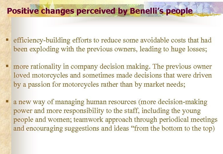 Positive changes perceived by Benelli's people § efficiency-building efforts to reduce some avoidable costs