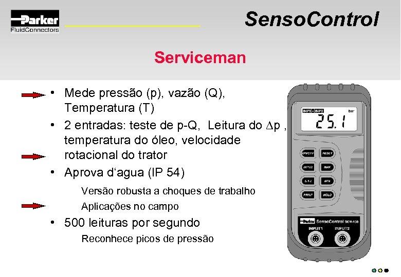 Senso. Control Serviceman • Mede pressão (p), vazão (Q), Temperatura (T) • 2 entradas: