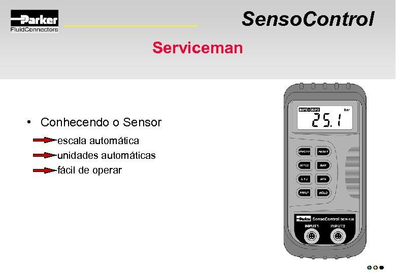 Senso. Control Serviceman • Conhecendo o Sensor escala automática unidades automáticas fácil de operar