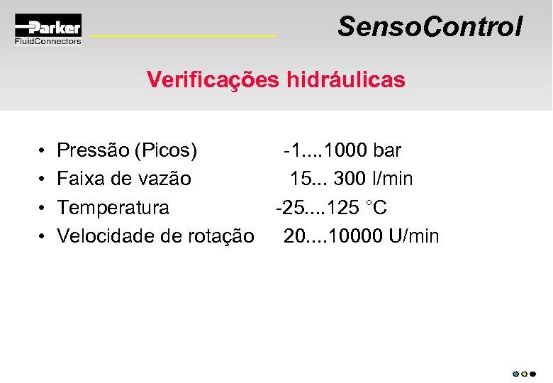 Senso. Control Verificações hidráulicas • • Pressão (Picos) Faixa de vazão Temperatura Velocidade de