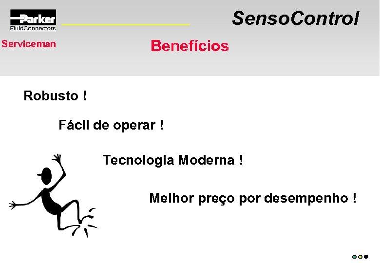 Senso. Control Benefícios Serviceman Robusto ! Fácil de operar ! Tecnologia Moderna ! Melhor