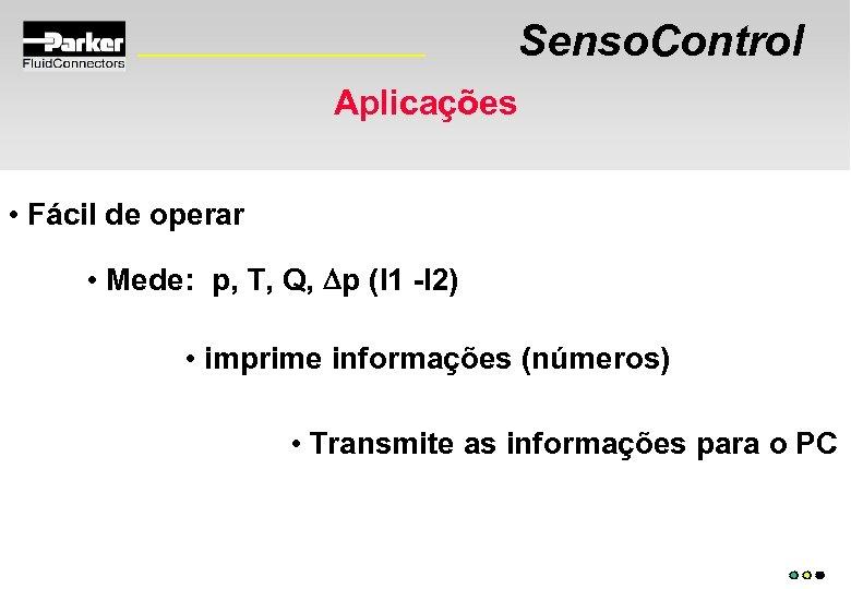 Senso. Control Aplicações • Fácil de operar • Mede: p, T, Q, Dp (I