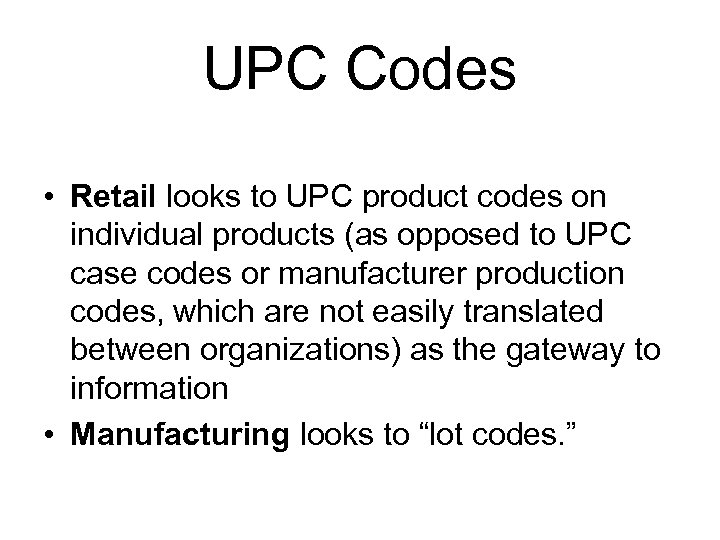 UPC Codes • Retail looks to UPC product codes on individual products (as opposed