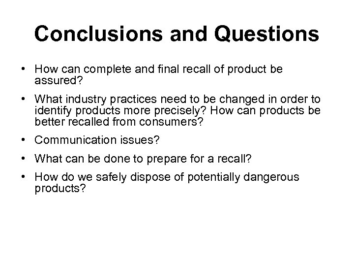 Conclusions and Questions • How can complete and final recall of product be assured?