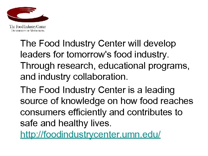 The Food Industry Center will develop leaders for tomorrow's food industry. Through research, educational