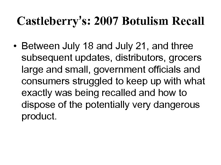 Castleberry's: 2007 Botulism Recall • Between July 18 and July 21, and three subsequent