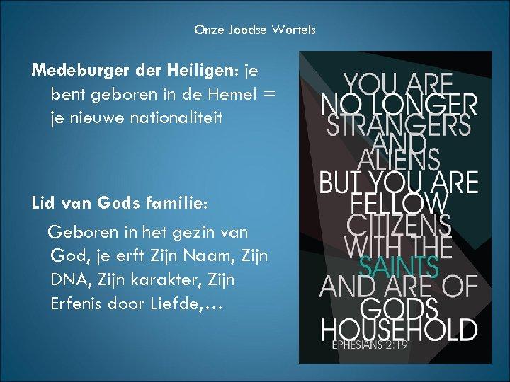 Onze Joodse Wortels Medeburger der Heiligen: je bent geboren in de Hemel = je