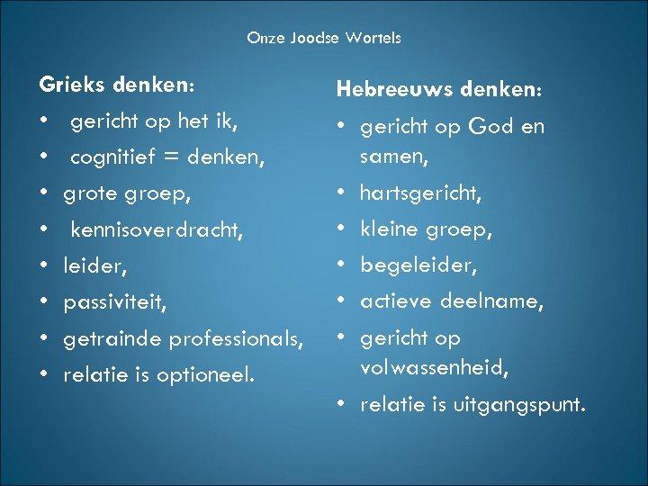 Onze Joodse Wortels Grieks denken: • gericht op het ik, • cognitief = denken,